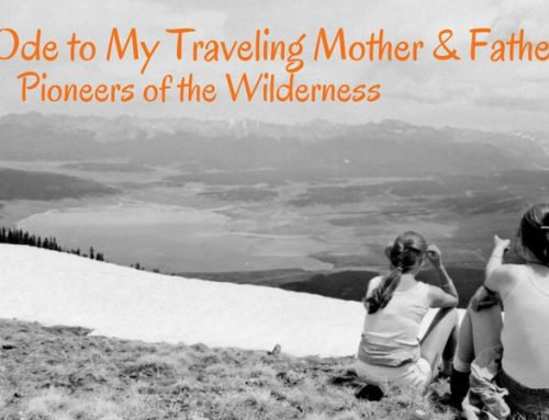 Ode to My Traveling Mother & Father: Pioneers of the Wilderness